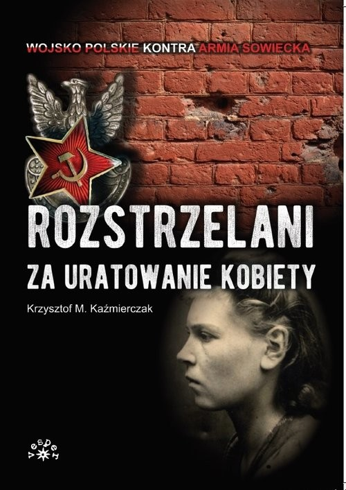 okładka Rozstrzelani za uratowanie kobiety, Książka | Krzysztof M. Kaźmierczak