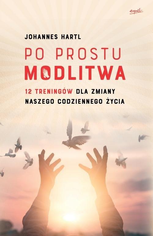 okładka Po prostu modlitwa 12 treningów dla zmiany naszego codziennego życia, Książka | Hartl Johannes