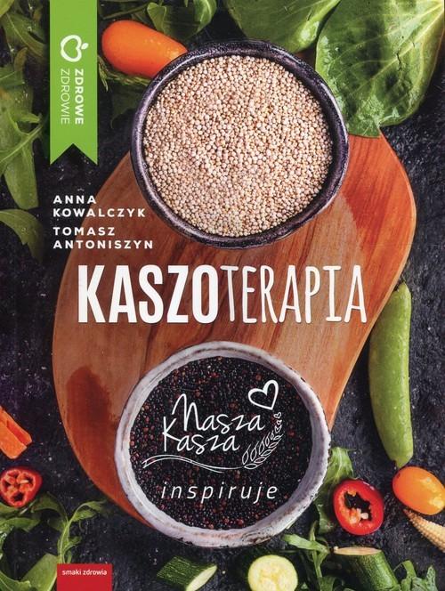 okładka Kaszoterapia Nasza kasza inspiruje, Książka | Anna Kowalczyk, Tomasz Antoniszyn