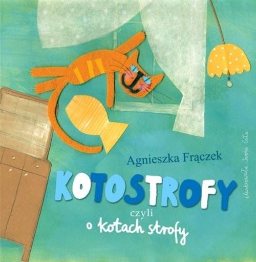 okładka Kotostrofy czyli o kotach strofy, Książka | Frączek Agnieszka