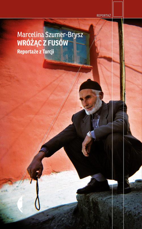 okładka Wróżąc z fusów Reportaże z Turcji, Książka | Szumer-Brysz Marcelina