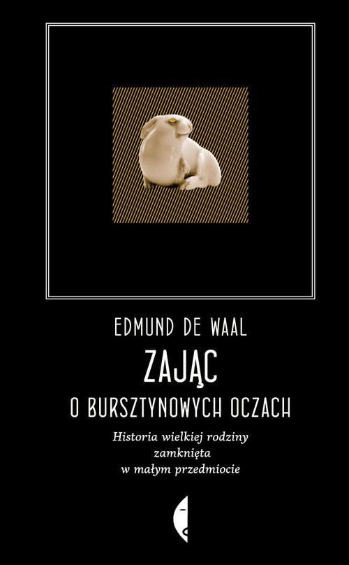 okładka Zając o bursztynowych oczach Historia wielkiej rodziny zamknięta w małym przedmiocie, Książka | Waal Edmund de