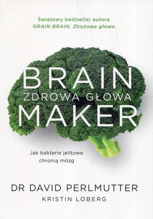 okładka Brain Maker Zdrowa głowa Jak baterie jelitowe chronią mózg, Książka   David Perlmutter, Kristin Loberg