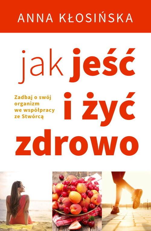 okładka Jak jeść i żyć zdrowo, Książka | Kłosińska Anna