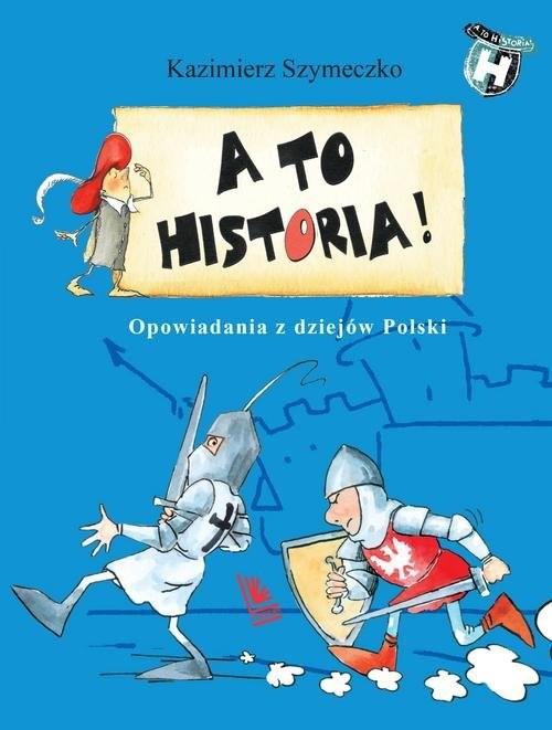 okładka A to historia Opowiadania z dziejów Polskiksiążka      Kazimierz Szymeczko