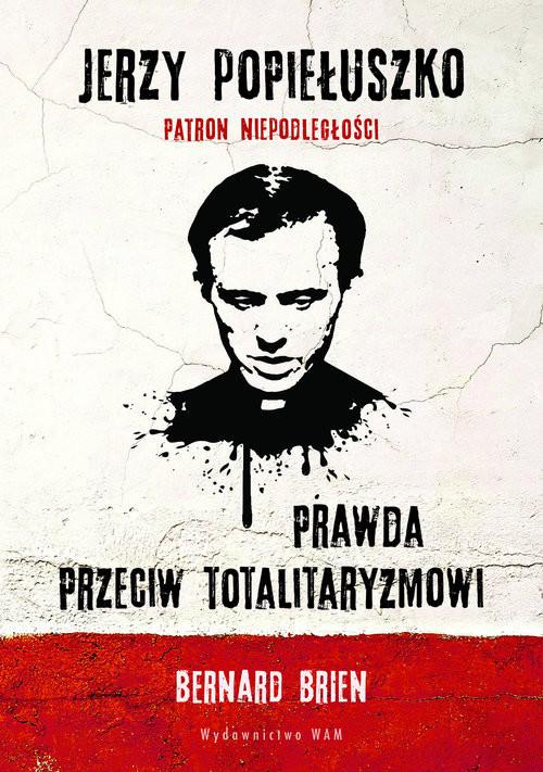 okładka Jerzy Popiełuszko Prawda przeciw totalitaryzmowi, Książka | Bernard Brien, Charles Wright