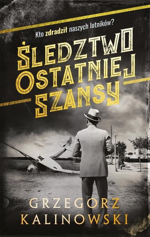 okładka Śledztwo ostatniej szansy, Książka | Grzegorz Kalinowski