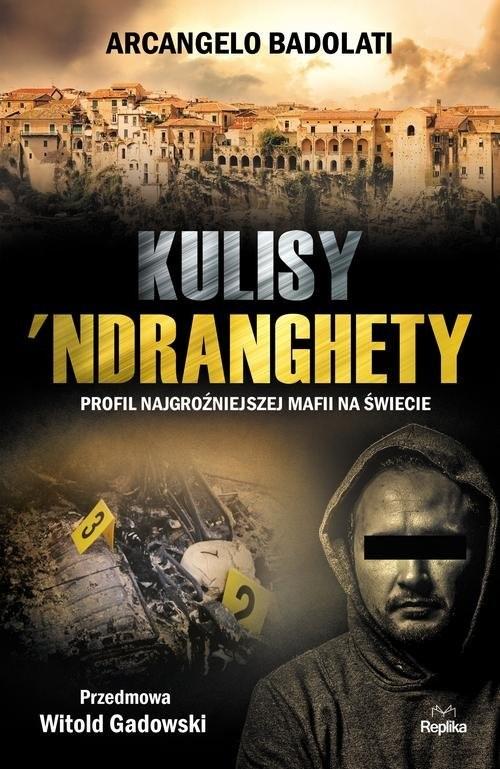 okładka Kulisy Ndranghety Profil najgroźniejszej mafii na świecie, Książka | Badolati Arcangelo