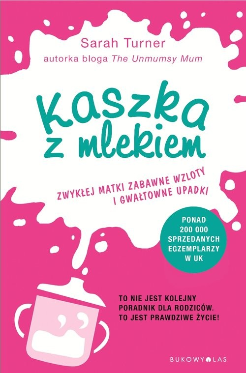 okładka Kaszka z mlekiem Zwykłej matki zabawne wzloty i gwałtowne upadki., Książka   Turner Sarah