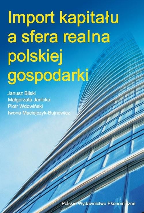 okładka Import kapitału a sfera realna polskiej gospodarki, Książka | Janusz Bilski, Małgorzata Janicka, Wdowiński