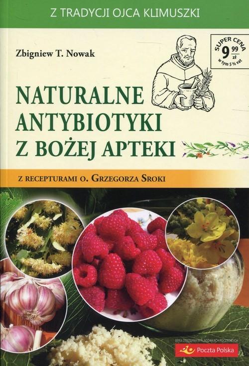 okładka Naturalne antybiotyki z Bożej apteki z recepturami o. Grzegorza Sroki, Książka | Zbigniew T. Nowak