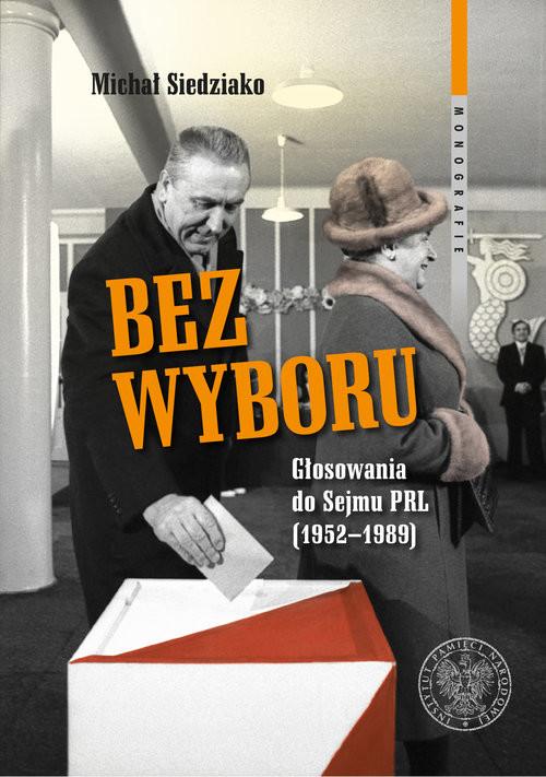 okładka Bez wyboru Głosowania do Sejmu PRL (1952–1989), Książka | Siedziako Michał