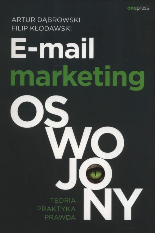 okładka E-mail marketing oswojony Teoria, praktyka, prawda, Książka | Artur Dąbrowski, Filip Kłodawski