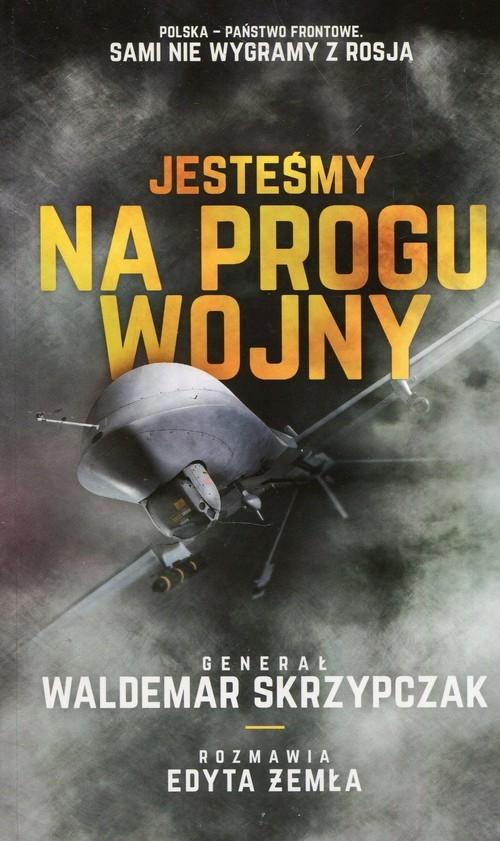 okładka Jesteśmy na progu wojny, Książka | Waldemar Skrzypczak, Edyta Żemła