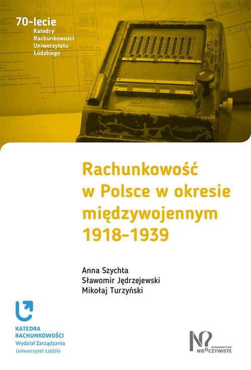 okładka Rachunkowość w Polsce w okresie międzywojennym 1918-1939, Książka | Anna Szychta, Sławomir Jędrzejewski, Turzyńsk