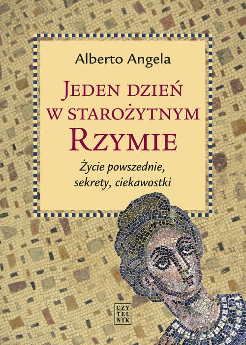 okładka Jeden dzień w starożytnym Rzymie Życie powszednie, sekrety, ciekawostki, Książka | Angela Alberto