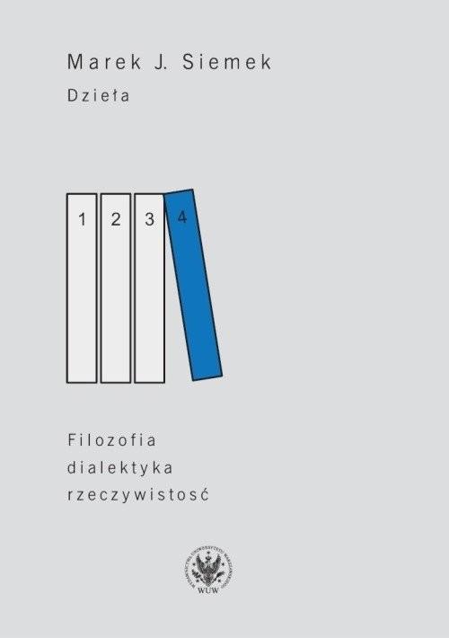 okładka Dzieła. Tom 4. Filozofia, dialektyka, rzeczywistośćksiążka      Marek J.  Siemek