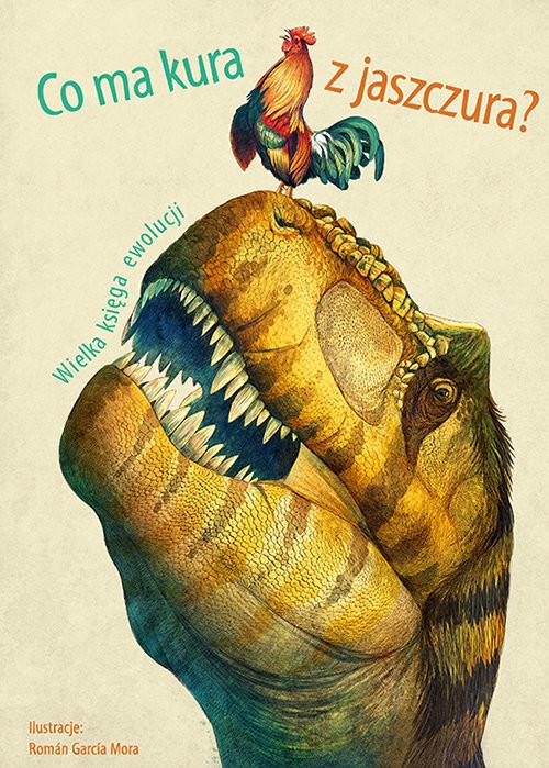 okładka Co ma kura z jaszczura? Wielka księga ewolucji, Książka | Cristina M. Banfi, Cristina Peraboni, Schiavo