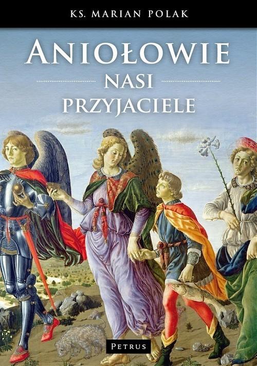 okładka Aniołowie nasi przyjaciele, Książka   Polak Marian