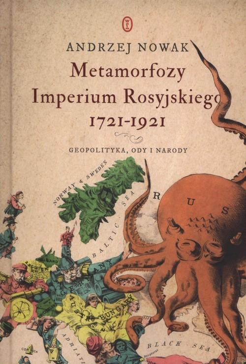 okładka Metamorfoza Imperium Rosyjskiego 1721-1921 Geopolityka, ody i narody, Książka | Nowak Andrzej