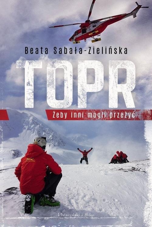 okładka TOPR.Żeby inni mogli przeżyć, Książka | Sabała-Zielińska Beata