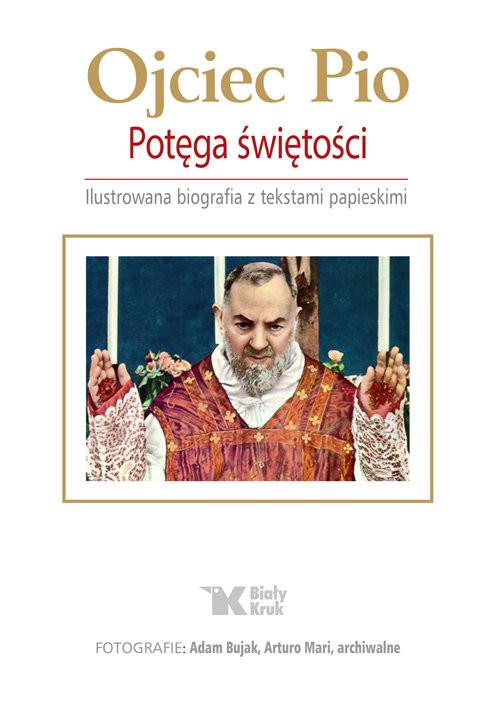 okładka Ojciec Pio Potęga świętości Ilustrowana biografia z tekstami papieskimi, Książka | Maciej Zinkiewicz, Anna Osuchowa