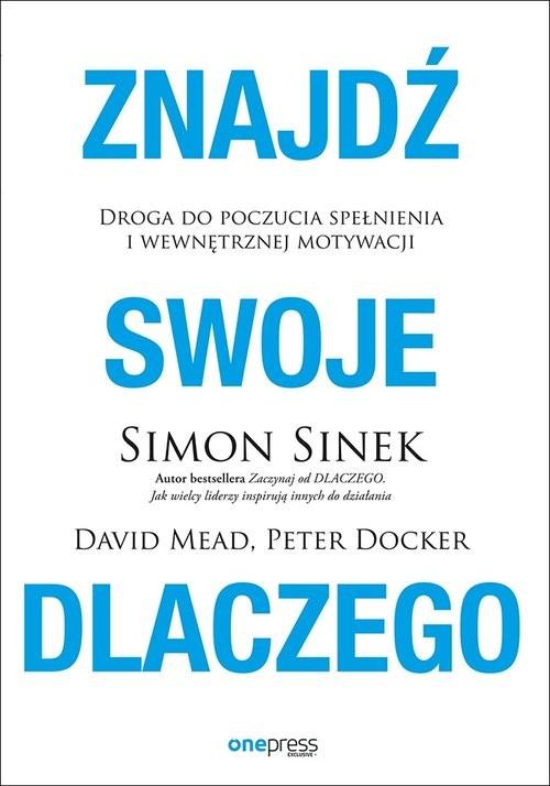 okładka Znajdź swoje DLACZEGO., Książka | Sinek Simon, Mead David, Docker Peter