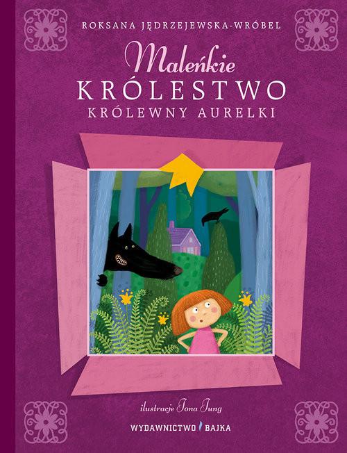 okładka Maleńkie Królestwo królewny Aurelki, Książka | Jędrzejewska-Wróbel Roksana