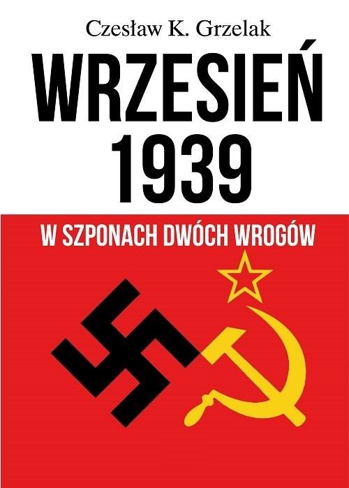 okładka Wrzesień 1939 W szponach dwóch wrogów, Książka | Grzelak Czesław