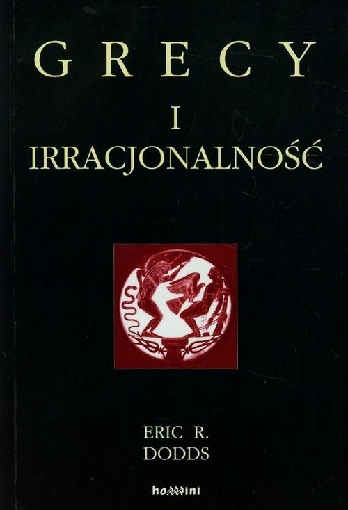 okładka Grecy i irracjonalność, Książka   Eric R. Dodds