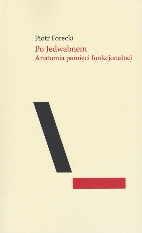 okładka Po Jedwabnem Anatomia pamięci funkcjonalnej, Książka   Forecki Piotr