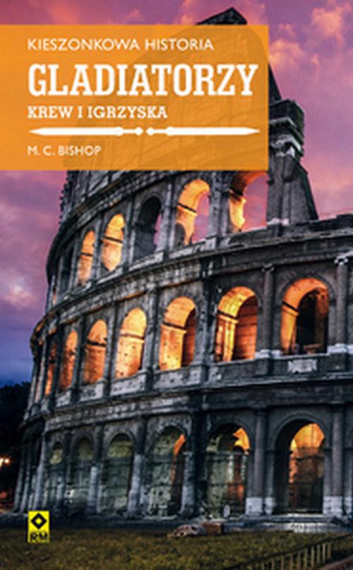okładka Kieszonkowa historia Gladiatorzy Krew i igrzyska, Książka   Mike C. Bishop