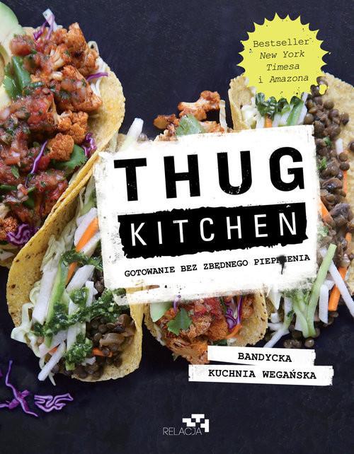 okładka Thug Kitchen. Gotowanie bez zbędnego pieprzenia, Książka | Kitchen Thug