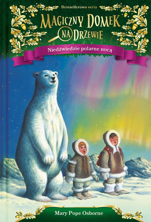 okładka Magiczny domek na drzewie Niedźwiedzie polarne nocą, Książka | Mary Pope Osborne