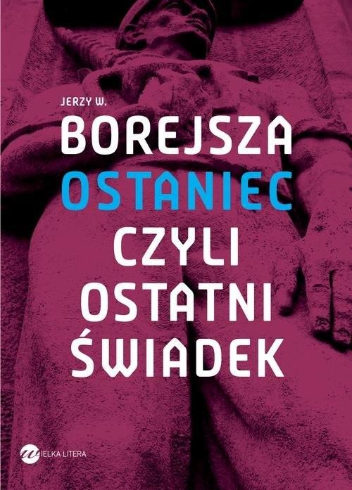 okładka Ostaniec, czyli ostatni świadek, Książka | Jerzy Wojciech Borejsza