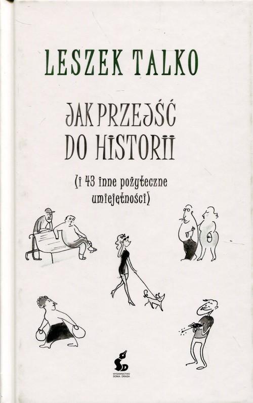 okładka Jak przejść do historii i 43 inne pozyteczne umiejętnościksiążka |  | Leszek Talko
