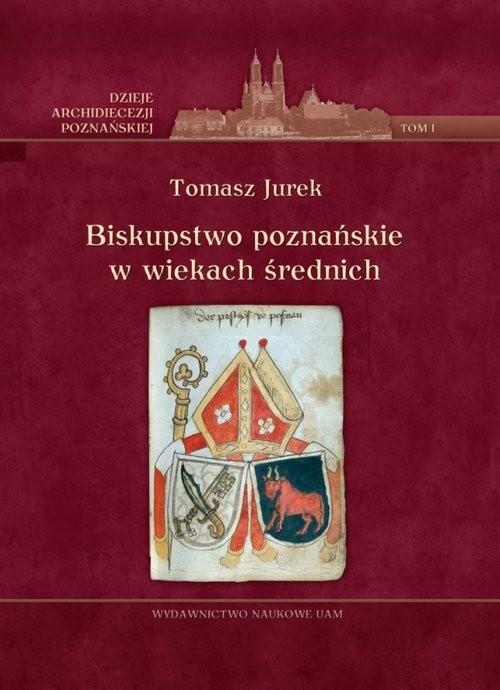 okładka Biskupstwo poznańskie w wiekach średnich Tom 1, Książka   Tomasz  Jurek