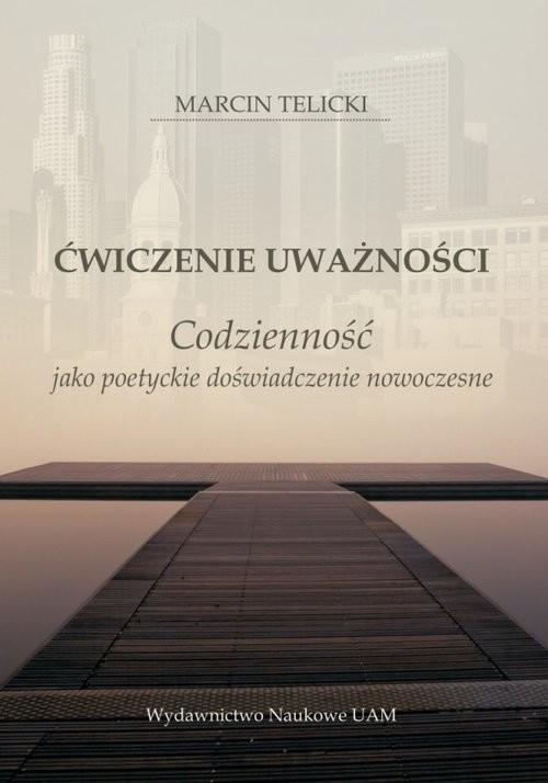 okładka Ćwiczenie uważności Codzienność jako poetyckie doświadczenie nowoczesne, Książka | Marcin Telicki