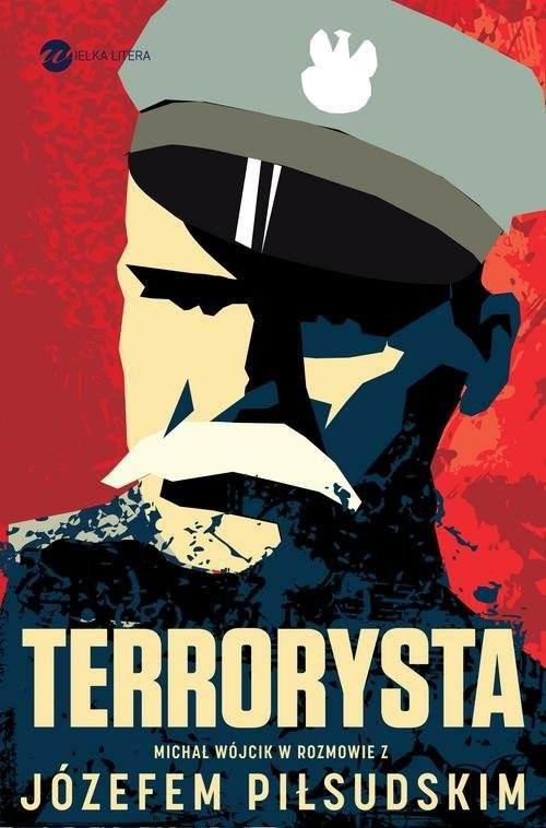 okładka Terrorysta Wywiad-rzeka z Józefem Piłsudskimksiążka      Józef Piłsudski, Michał Wójcik