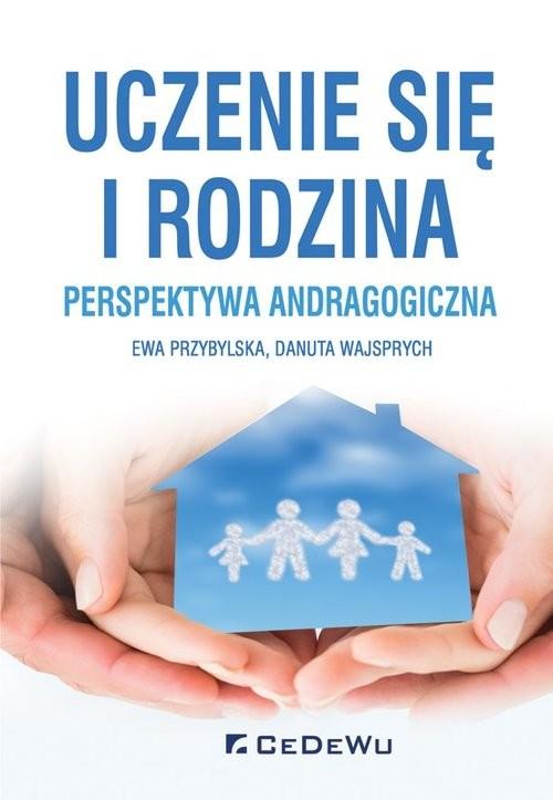 okładka Uczenie się i rodzina. Perspektywa andragogiczna, Książka | Ewa Przybylska, Danuta Wajsprych