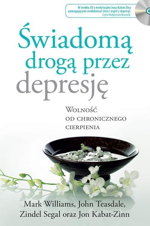 okładka Świadomą drogą przez depresję Wolność od chronicznego cierpienia, Książka | Jon Kabat-Zinn, John Teasdale, Mark Williams, praca zbiorowa