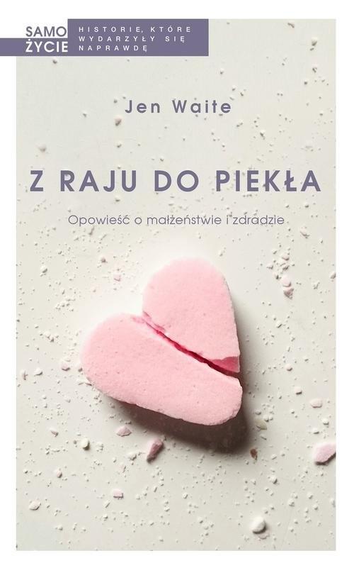 okładka Z raju do piekła Opowieść o małżeństwie i zdradzie, Książka | Waite Jen