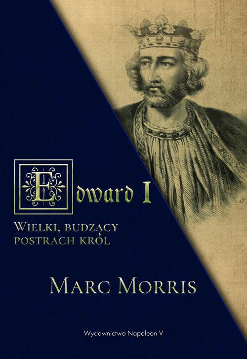 okładka Edward I. Wielki, budzący postrach król, Książka | Marc Morris