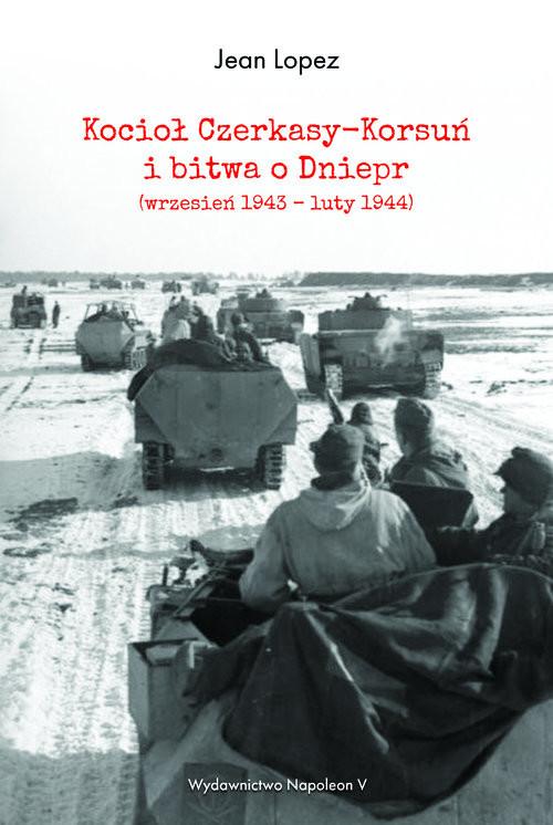 okładka Kocioł Czerkasy-Korsuń i bitwa o Dniepr (wrzesień 1943 - luty 1944), Książka | Jean  Lopez