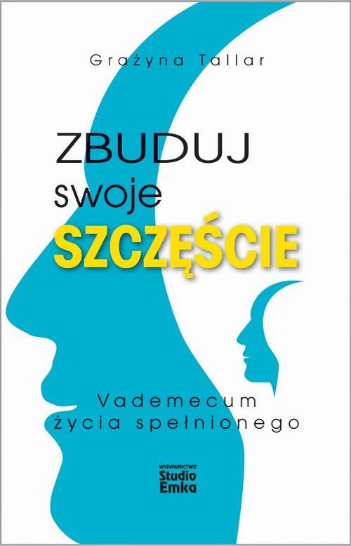 okładka Zbuduj swoje szczęście Vademecum życia spełnionegoksiążka |  | Tallar Grażyna