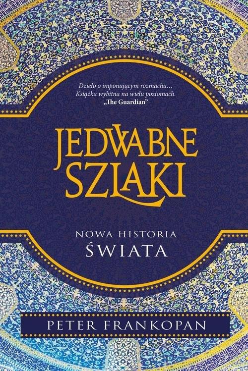 okładka Jedwabne szlaki Nowa historia świata, Książka | Frankopan Peter