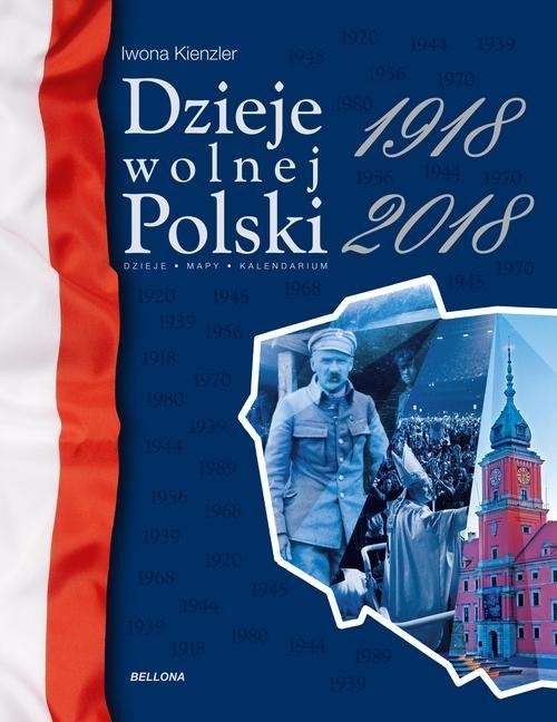 okładka Dzieje wolnej Polski 1918-2018, Książka   Kienzler Iwona