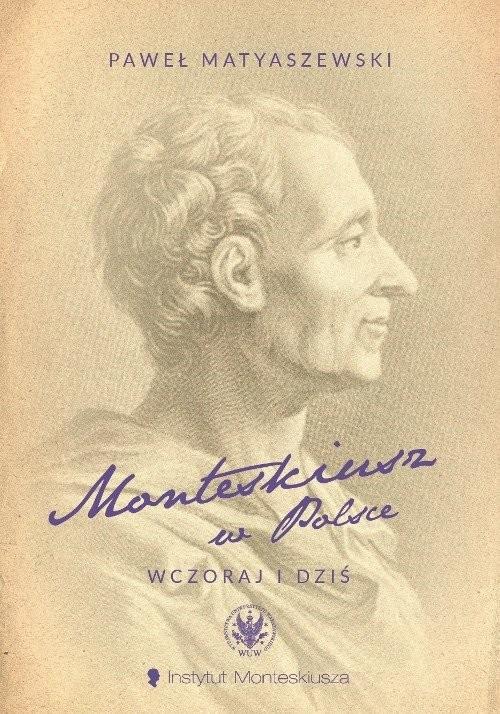 okładka Monteskiusz w Polsce. Wczoraj i dziś, Książka | Matyaszewski Paweł