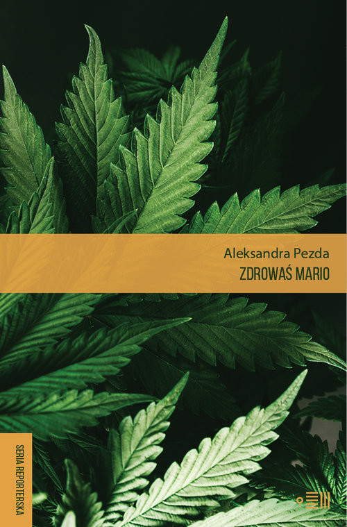 okładka Zdrowaś mario. Reportaże o medycznej marihuanie, Książka | Pezda Aleksandra
