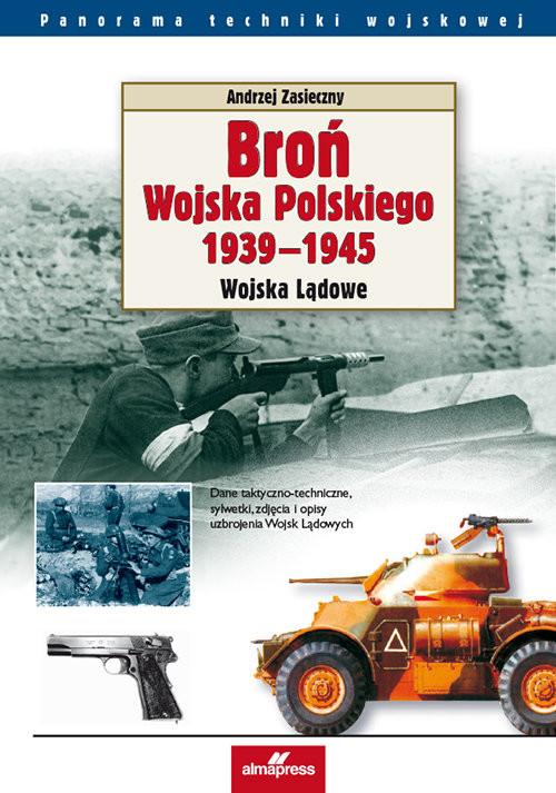 okładka Broń Wojska Polskiego 1939-1945 Wojska Lądowe, Książka | Andrzej Zasieczny